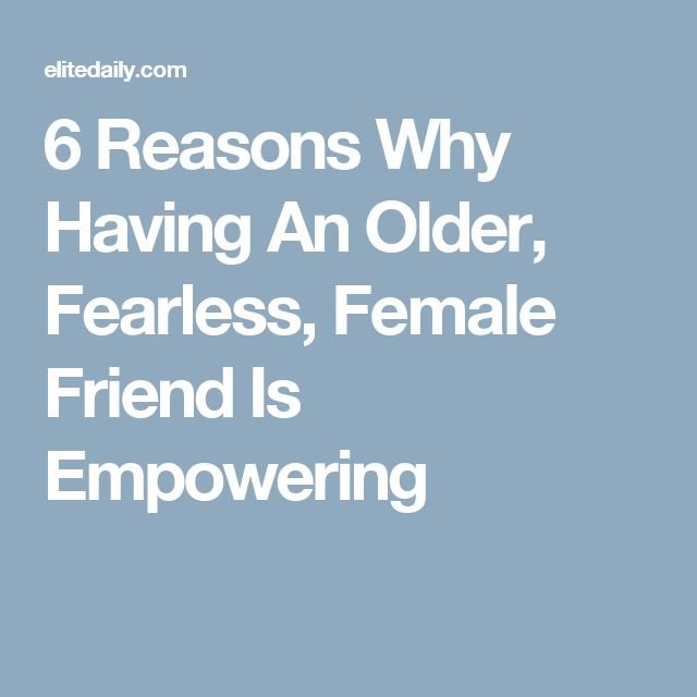 6 Reasons Why Having An Older, Fearless, Female Friend Is Empowering
