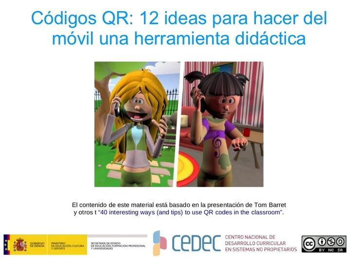 12  aplicaciones didácticas con QR.  Canal de CeDeC via Slideshare.  #realidadaumentada #educación