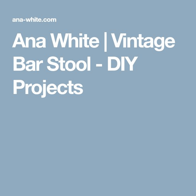 Ana White | Vintage Bar Stool - DIY Projects