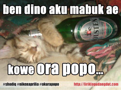 ben dino aku mabuk ae / kowe ora popo / ben dino aku keluyuran / kowe ora popo #shodiq #nikenaprilia #akurapopo http://liriklagudangdut.com/shodiq-niken-aprilia-aku-ra-popo.html