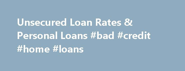 Unsecured Loan Rates & Personal Loans #bad #credit #home #loans http://loan-credit.nef2.com/unsecured-loan-rates-personal-loans-bad-credit-home-loans/  #personal loan rates # Unsecured Loan Rates & Personal Loans Personal Or Unsecured Loans Lines Of Credit First Commonwealth Bank personal loans can be the answer to easy, hassle-free borrowing. Need a few hundred or thousand for that unexpected expense? Find that once in a lifetime antique that you just can't pass up? Just want to tidy up…