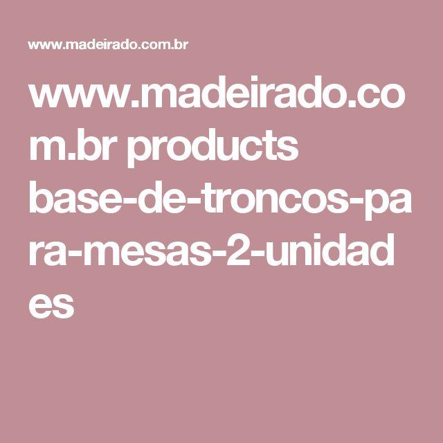 www.madeirado.com.br products base-de-troncos-para-mesas-2-unidades