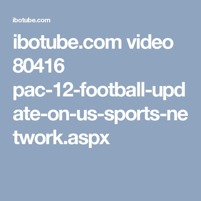 ibotube.com video 80416 pac-12-football-update-on-us-sports-network.aspx