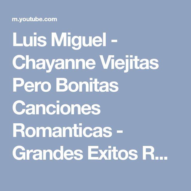 Luis Miguel - Chayanne Viejitas Pero Bonitas Canciones Romanticas - Grandes Exitos Romanticos - YouTube