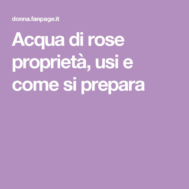 Acqua di rose proprietà, usi e come si prepara