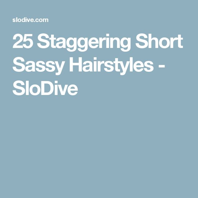 25 Staggering Short Sassy Hairstyles - SloDive