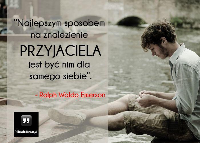 Najlepszym sposobem na znalezienie przyjaciela... #Emerson-Ralph-Waldo…