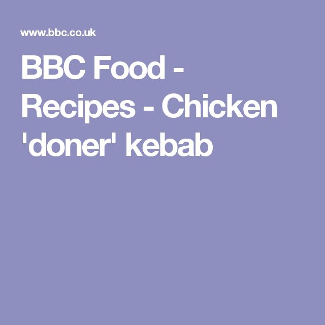 Chicken Doner Kebab Recipe Healthy Eating Recipes Recipes And