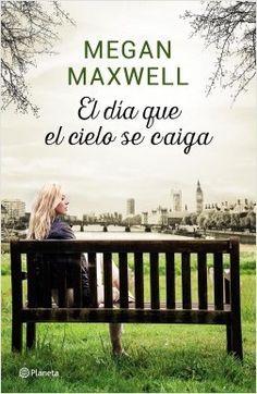 El dia que el cielo se caiga, de Megan Maxwell. La sangre te hace pariente, pero…