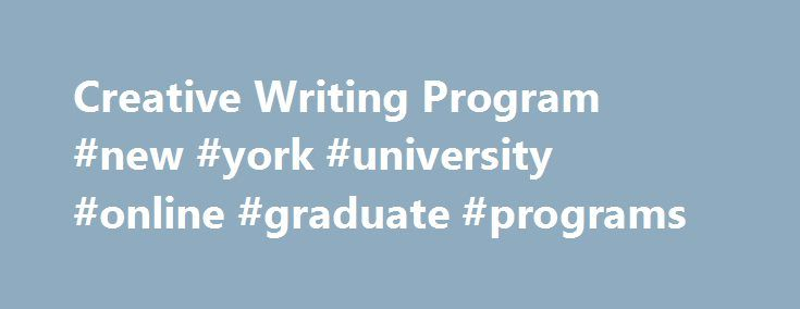 Creative Writing Program #new #york #university #online #graduate #programs http://washington.nef2.com/creative-writing-program-new-york-university-online-graduate-programs/  # The NYU Creative Writing Program, among the most distinguished programs in the