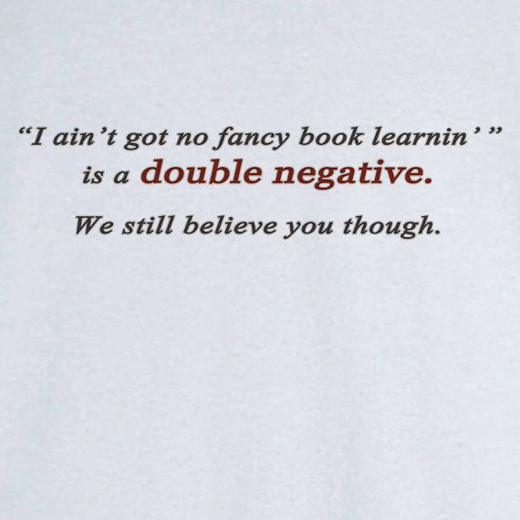 Double Negatives Funny Novelty T Shirt hand printed to order.    Take the intellectual high ground with this witty original design!    100% Cotton ,