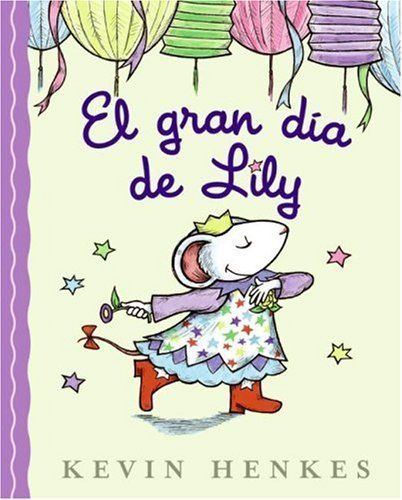 Lilly's Big Day (Spanish edition): El gran dia de Lily by Kevin Henkes. Save 25 Off!. $13.49. 40 pages. Publisher: Greenwillow Books; Tra edition (March 18, 2008). Author: Kevin Henkes