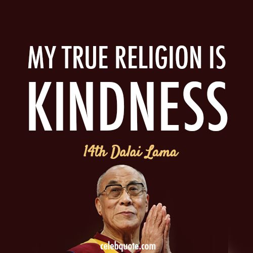 14th Dalai Lama (Tenzin Gyatso) Quote (About be nice, kind, kindness, religion)