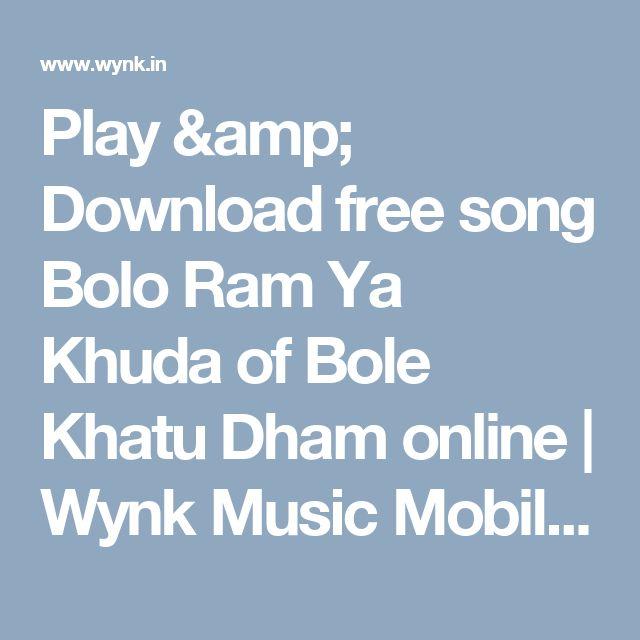 Play & Download free song Bolo Ram Ya Khuda of Bole Khatu Dham online | Wynk Music Mobile Website