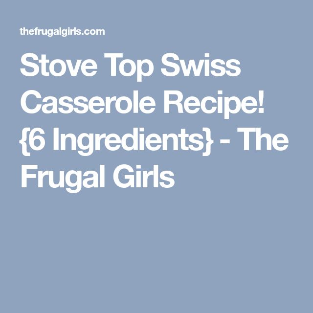 Stove Top Swiss Casserole Recipe! {6 Ingredients} - The Frugal Girls