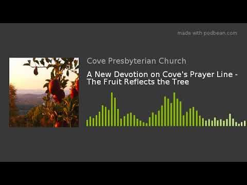 A New Devotion on Cove's Prayer Line - The Fruit Reflects the Tree