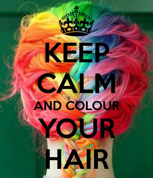 KEEP CALM AND COLOUR YOUR HAIR