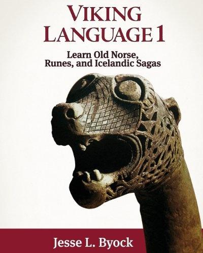Viking Language 1 Learn Old Norse, Runes, and Icelandic Sagas (Viking Language Series) (Volume 1)