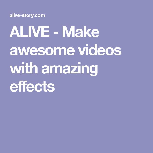 ALIVE - Make awesome videos with amazing effects