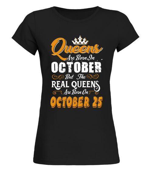 Real Queens are born on October 25