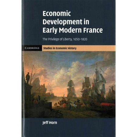 Economic Development in Early Modern France: The Privilege of Liberty - Jeff Horn