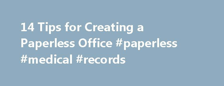 "14 Tips for Creating a Paperless Office #paperless #medical #records http://cars.nef2.com/14-tips-for-creating-a-paperless-office-paperless-medical-records/  14 Tips for Creating a Paperless Office The ""paperless office ,"" coined as a marketing slogan in the early days of the IBM computer, has not yet arrived, despite anecdotal evidence that the use of paper may finally be on the downtrend. For proof, just step into the office of any small business. At a time when almost every employee has…"