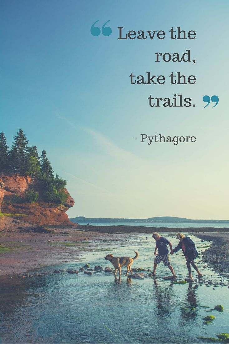 """""""Leave the road, take the trails"""" - Pythagoras 