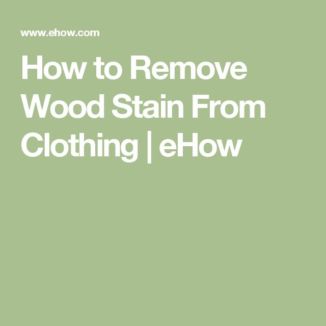 How to Remove Wood Stain From Clothing | eHow