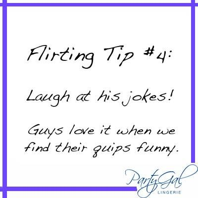 PartyGal's Guide to Subtle Flirting tip number four: L.O.L.!