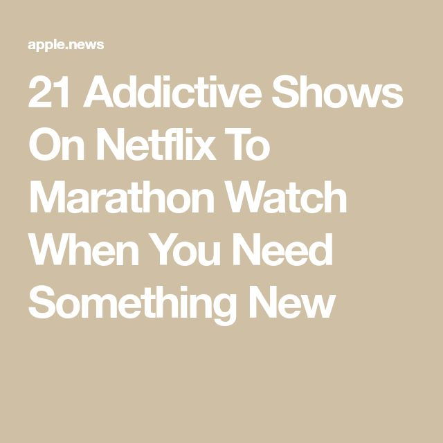 21 Addictive Shows On Netflix To Marathon Watch When You Need Something New — Bustle