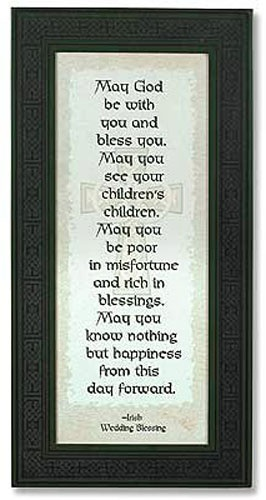 Irish Wedding Blessing - We had this read at our wedding also, but the long version. I can't wait to see our children's children.