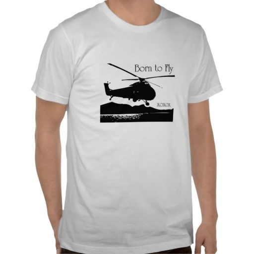 Born to Fly - Helicopter Pilot Tshirt
