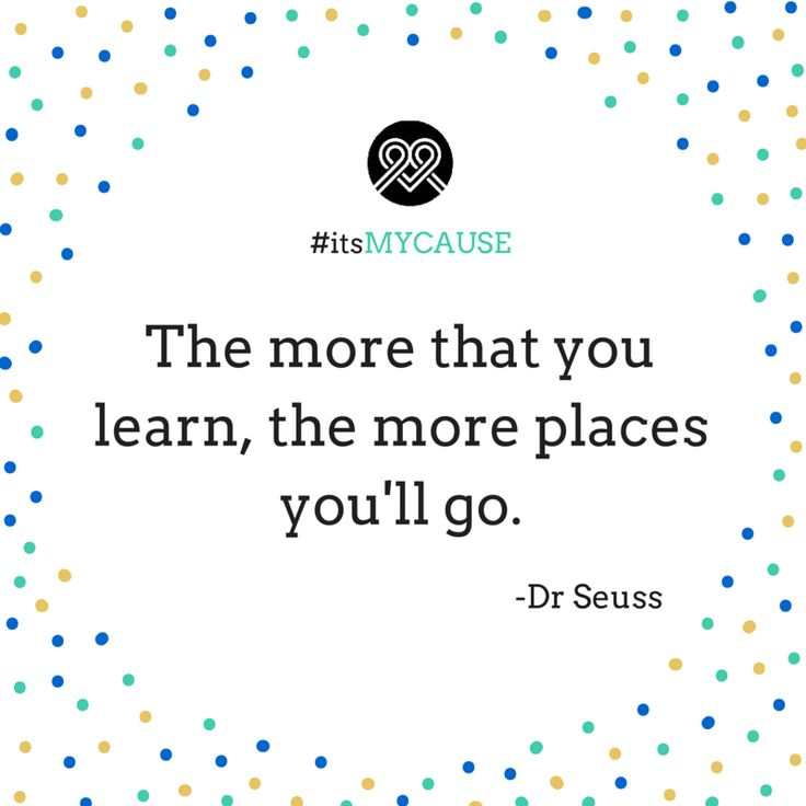 """The more that you learn, the more places you'll go."" -Dr Seuss #itsMYCAUSE #crowdfunding #fundraising #drseuss #quote #quotes"