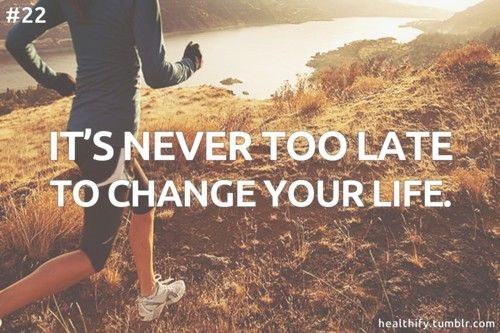 It starts with you! It's never too late to change your life