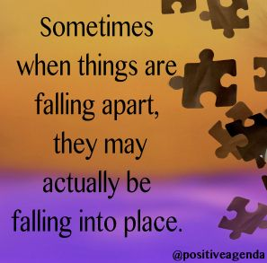 Sometimes when things are falling apart, they may actually ...