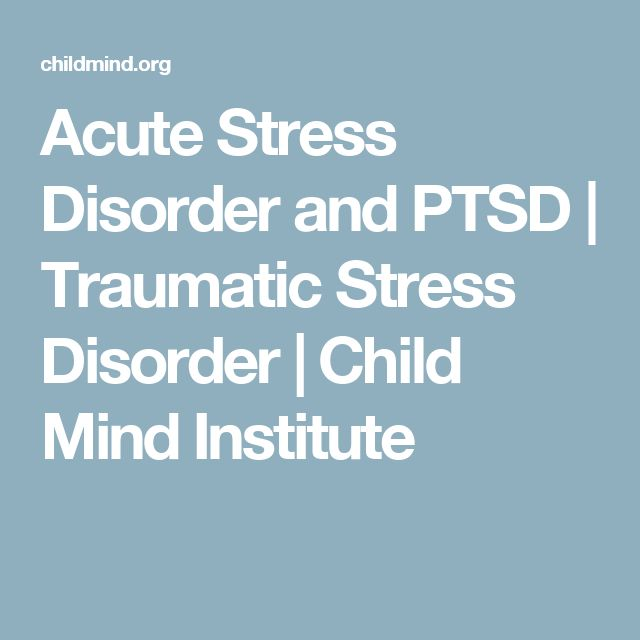 Acute Stress Disorder and PTSD | Traumatic Stress Disorder | Child Mind Institute