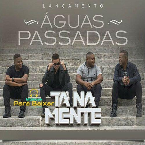 Aguas Passadas Ta Na Mente 2019 Download De Musicas Gratis
