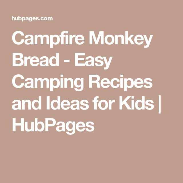 Campfire Monkey Bread - Easy Camping Recipes and Ideas for Kids | HubPages