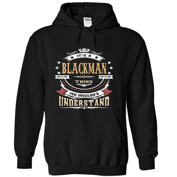 BLACKMAN .Its a BLACKMAN Thing You Wouldnt Understand - T Shirt, Hoodie, Hoodies, Year,Name, Birthday