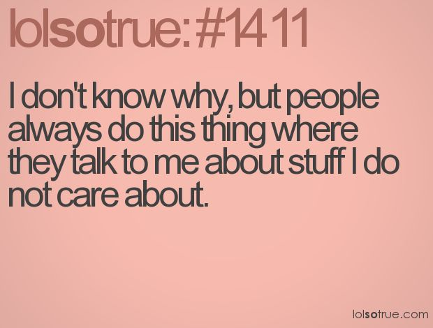 : Pet Peeves, My Life, Lolsotrue Com Numbers, Truths, So True, Funny Quotes, I'M, I Care, True Stories