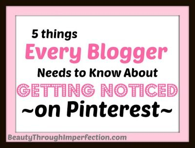 5 Ways to Get Noticed on Pinterest - Beauty Through Imperfection