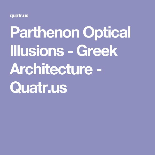 Parthenon Optical Illusions - Greek Architecture - Quatr.us