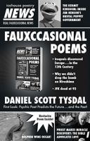 In Fauxccasional Poems Daniel Scott Tysdal imagines himself into poetic voices not his own, writing to commemorate events that never occurred, for the posterity of alternative universes — and the delight of our own.