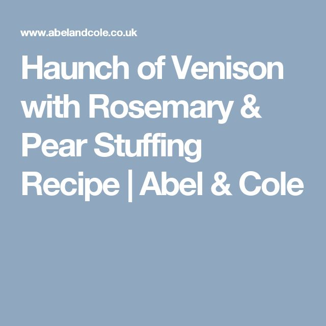 Haunch of Venison with Rosemary & Pear Stuffing Recipe | Abel & Cole