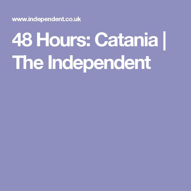 48 Hours: Catania | The Independent