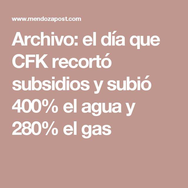 Archivo: el día que CFK recortó subsidios y subió 400% el agua y 280% el gas