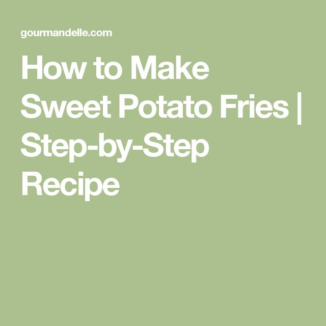 How to Make Sweet Potato Fries | Step-by-Step Recipe