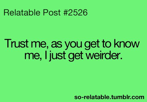 I have layers and layers of weirdness.