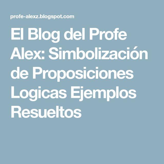 El Blog del Profe Alex: Simbolización de Proposiciones Logicas Ejemplos Resueltos