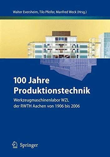 100 Jahre Produktionstechnik: Werkzeugmaschinenlabor WZL der RWTH Aachen von 1906 bis 2006 (German E